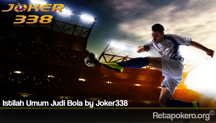 Istilah Umum Judi Bola by Joker338