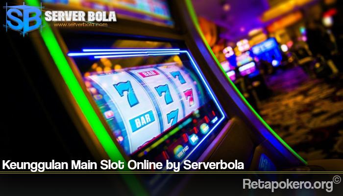 Keunggulan Main Slot Online by Serverbola