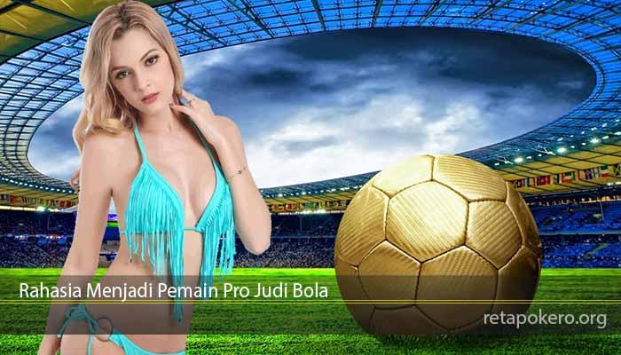 Rahasia Menjadi Pemain Pro Judi Bola